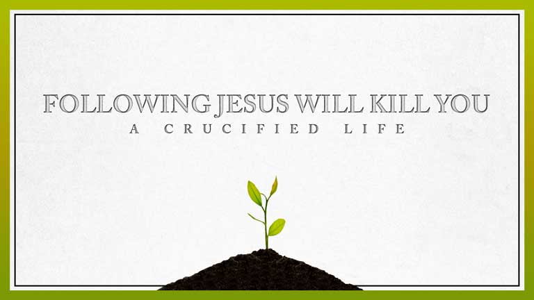 September 09, 2018 – Following Jesus Will Kill You