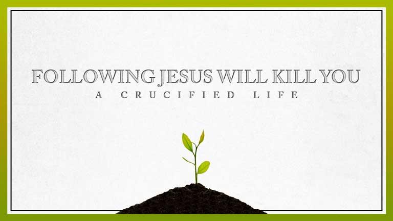 October 28, 2018 – Following Jesus Will Kill You